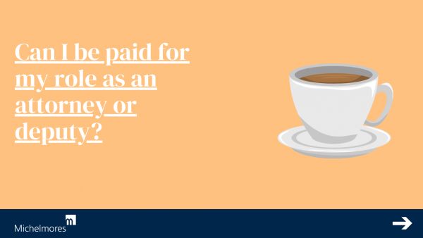 Can I be paid for my role as an attorney or deputy?