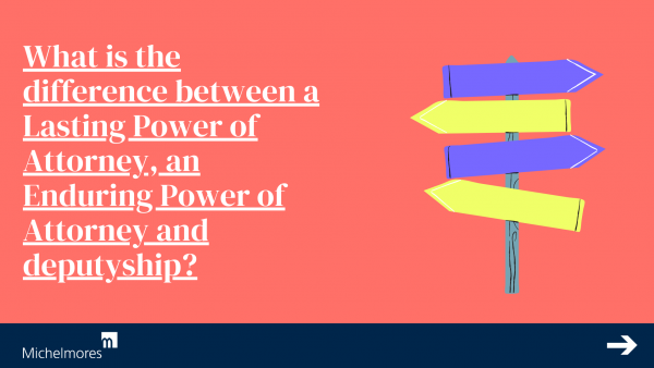 What is the Difference Between Lasting Power of Attorney, Enduring Power of Attorney & Deputyship?